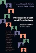 Integrating Faith and Psychology: Twelve Psychologists Tell Their Stories