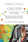 Called to Be Saints An Invitation to Christian Maturity