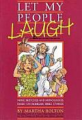 Let My People Laugh More Sketches & Monologues Based on Familiar Bible Stories