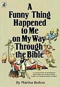 A Funny Thing Happened to Me on My Way Through the Bible: A Collection of Humorous Sketches and Monologues Based on Familiar Bible Stories