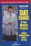 Take Charge of Your Medical Practice . . . Before Someone Else Does It for You: Practical Practice Management for the Managed Care Market