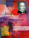 Jung A Journey of Transformation Exploring His Life & Experiencing His Ideas