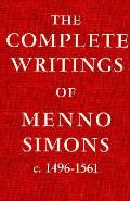 Complete Writings Of Menno Simons