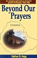 Beyond Our Prayers An Amazing Half Century of Church Growth in Ephiopia