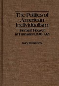The Politics of American Individualism: Herbert Hoover in Transition, 1918-1921