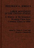 Friedrich A. Sorge's Labor Movement in the United States: A History of the American Working Class from Colonial Times to 1890
