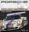 Porsche Excellence Was Expected The Comprehensive History of the Company Its Cars & Its Racing Heritage 3 Volumes