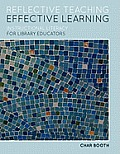 Reflective Teaching Effective Learning Instructional Literacy for Library Educators