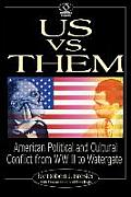 Us vs. Them: American Political and Cultural Conflict from WWII to Watergate