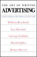 Art Of Writing Advertising Conversations With William Bernbach Leo Burnett George Gribbin David Ogilvy Rosser Reeves