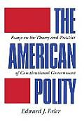 American Polity Essays on the Theory & Practice of Constitutional Government