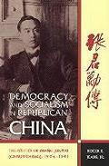 Democracy & Socialism in Republican China The Politics of Zhang Junmai Carsun Chang 1906 1941 The Politics of Zhang Junmai Carsun Chang 1906