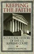 Keeping the Faith A Cultural History of the U S Supreme Court