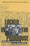 Locked in the Poorhouse Cities Race & Poverty in the United States