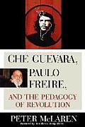 Che Guevara Paulo Freire & the Pedagogy of Revolution
