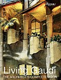 Living Gaudi The Architects Complete Vision