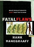 Fatal Flaws What Evolutionists Dont Want