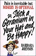 Stick A Geranium In Your Hat & Be Happy