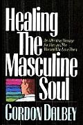 Healing The Masculine Soul An Affirming