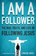 I Am a Follower The Way Truth & Life of Following Jesus