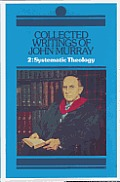 Collected Writings Of John Murray Volume 2 Selected Lectures In Systematic Theology