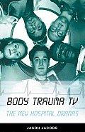Body Trauma TV: The New Hospital Dramas