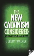 New Calvinism Considered A Personal & Pastoral Assessment