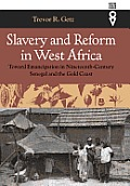 Slavery and Reform in West Africa: Toward Emancipation in Nineteenth-Century Senegal and the Gold Coast
