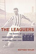Leaguers The Making of Professional Football in England 1900 1939