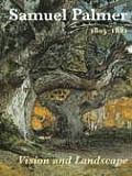 Samuel Palmer: 1805-1881, Vision and Landscape