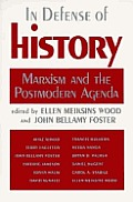 In Defense of History Marxism & the Postmodern Agenda