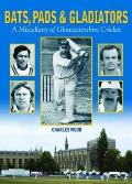 Bats, Pads & Gladiators: a Miscellany of Gloucestershire Cricket