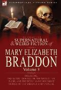 The Collected Supernatural and Weird Fiction of Mary Elizabeth Braddon: Volume 3-Including One Novel 'Gerard, or the World, the Flesh, and the Devil'