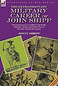 The Extraordinary Military Career of John Shipp: the Experiences of a Soldier in the Kaffir, Mahratta, Ghurka and Pindari Wars of the Early Nineteenth