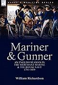 Mariner & Gunner: An English Seaman in the Merchant Marine & the Royal Navy, 1781-1819