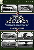 With the Flying Squadron: Letters of a Pilot of the Royal Naval Air Service During the First World War