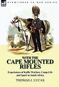 With the Cape Mounted Rifles-Experiences of Kaffir Warfare, Camp Life and Sport in South Africa