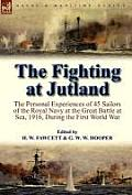 The Fighting at Jutland: The Personal Experiences of 45 Sailors of the Royal Navy at the Great Battle at Sea, 1916, During the First World War