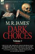 M. R. James' Dark Choices: Volume 1-A Selection of Fine Tales of the Strange and Supernatural Endorsed by the Master of the Genre; Including Two