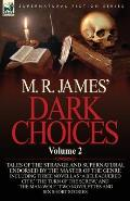 M. R. James' Dark Choices: Volume 2-A Selection of Fine Tales of the Strange and Supernatural Endorsed by the Master of the Genre; Including Thre