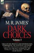 M. R. James' Dark Choices: Volume 3-A Selection of Fine Tales of the Strange and Supernatural Endorsed by the Master of the Genre; Including Two