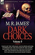 M. R. James' Dark Choices: Volume 5-A Selection of Fine Tales of the Strange and Supernatural Endorsed by the Master of the Genre; Including Two