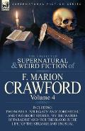 The Collected Supernatural and Weird Fiction of F. Marion Crawford: Volume 4-Including Two Novels, 'mr Isaacs' and 'Zoroaster, ' and Two Short Stories