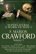 The Collected Supernatural and Weird Fiction of F. Marion Crawford: Volume 5-Including One Novel 'Greifenstein, ' and Three Short Stories 'The Screami