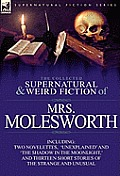 The Collected Supernatural and Weird Fiction of Mrs Molesworth-Including Two Novelettes, 'Unexplained' and 'The Shadow in the Moonlight, ' and Thirtee
