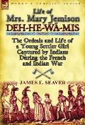 Life of Mrs. Mary Jemison: Deh-He-W -MIS-The Ordeals and Life of a Young Settler Girl Captured by Indians During the French and Indian War