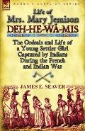 Life of Mrs. Mary Jemison: Deh-He-Wa-MIS-The Ordeals and Life of a Young Settler Girl Captured by Indians During the French and Indian War