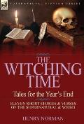 The Witching Time: Tales for the Year's End-11 Short Stories & Verses of the Supernatural & Weird