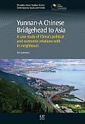 Yunnan-A Chinese Bridgehead to Asia: A Case Study of China's Political and Economic Relations with Its Neighbours
