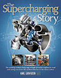 The Supercharging Story: The Exciting Century-Long Saga of High-Pressure Engines in Road and Racing Cars from the Earliest Blowers to the Lates